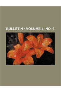 Bulletin (Volume 4; No. 6)