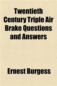 Twentieth Century Triple Air Brake Questions and Answers