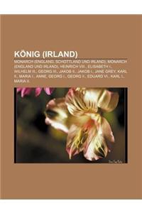 Konig (Irland): Monarch (England, Schottland Und Irland), Monarch (England Und Irland), Heinrich VIII., Elisabeth I., Wilhelm III., Ge