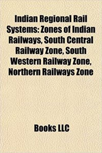 Indian Regional Rail Systems: Zones of Indian Railways, South Central Railway Zone, South Western Railway Zone, Northern Railways Zone