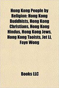 Hong Kong People by Religion: Hong Kong Buddhists, Hong Kong Christians, Hong Kong Hindus, Hong Kong Jews, Hong Kong Taoists, Jet Li, Faye Wong