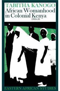 African Womanhood in Colonial Kenya 1900-50 African Womanhood in Colonial Kenya 1900-50