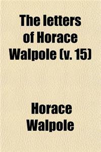 The Letters of Horace Walpole (Volume 15); Fourth Earl of Orford