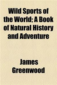 Wild Sports of the World; A Book of Natural History and Adventure