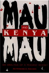 Mau Mau and Kenya Mau Mau and Kenya: An Analysis of a Peasant Revolt an Analysis of a Peasant Revolt