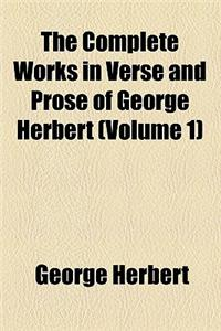 The Complete Works in Verse and Prose of George Herbert (Volume 1)
