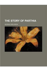 The Story of Parthia