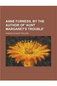 Anne Furness, by the Author of 'Aunt Margaret's Trouble'