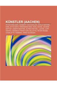 Kunstler (Aachen): Peter Kreuder, Herbert Von Karajan, Ewald Matare, Karl Otto Gotz, Ferdinand Ries, Kool Savas, Johann Baptist Joseph Ba