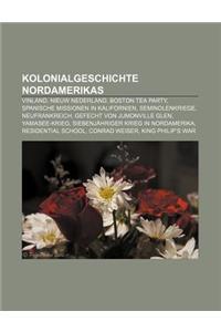 Kolonialgeschichte Nordamerikas: Vinland, Nieuw Nederland, Boston Tea Party, Spanische Missionen in Kalifornien, Seminolenkriege, Neufrankreich
