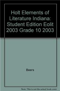Holt Elements of Literature Indiana: Student Edition Eolit 2003 Grade 10 2003