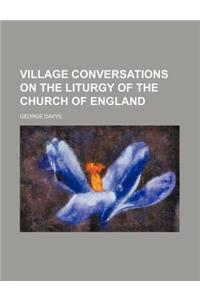 Village Conversations on the Liturgy of the Church of England