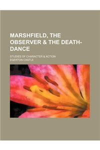 Marshfield, the Observer & the Death-Dance; Studies of Character & Action