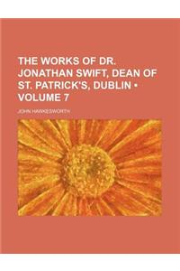 The Works of Dr. Jonathan Swift, Dean of St. Patrick's, Dublin (Volume 7)