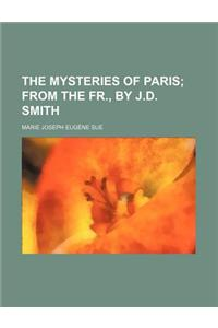 The Mysteries of Paris; From the Fr., by J.D. Smith