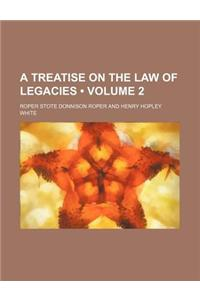 A Treatise on the Law of Legacies (Volume 2)
