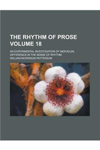 The Rhythm of Prose; An Experimental Investigation of Individual Difference in the Sense of Rhythm Volume 18