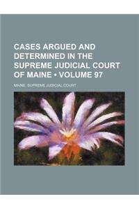 Cases Argued and Determined in the Supreme Judicial Court of Maine (Volume 97)