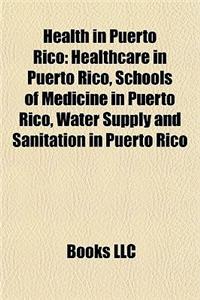 Health in Puerto Rico: Healthcare in Puerto Rico, Schools of Medicine in Puerto Rico, Water Supply and Sanitation in Puerto Rico