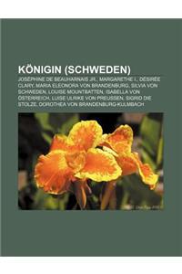 Konigin (Schweden): Josephine de Beauharnais Jr., Margarethe I., Desiree Clary, Maria Eleonora Von Brandenburg, Silvia Von Schweden
