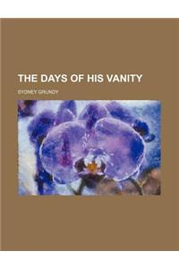 The Days of His Vanity