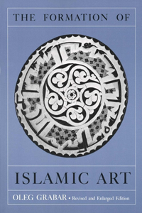 The Formation of Islamic Art: Revised and Enlarged Edition