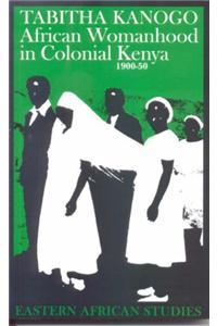 African Womanhood in Colonial Kenya, 1900-50