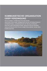 Kommunistische Organisation Oder Vereinigung: Rote Khmer, Kommunistischer Bund Westdeutschland, Kommunistische Internationale
