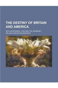The Destiny of Britain and America; With an Appendix: Who Are the Japanese?