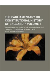 The Parliamentary or Constitutional History of England (Volume 7); From the Earliest Times, to the Restoration of King Charles II. Collected from the