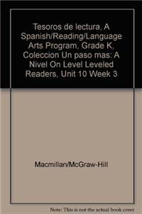 Tesoros de Lectura, a Spanish/Reading/Language Arts Program, Grade K, Coleccion Un Paso Mas: A Nivel on Level Leveled Readers, Unit 10 Week 3