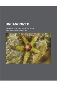 Uncanonized; A Romance of English Monachism