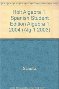 Holt Algebra 1: Spanish Student Edition Algebra 1 2004