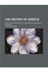 The History of Greece; From the Earliest State to the Death of Alexander the Great