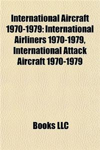 International Aircraft 1970-1979: International Airliners 1970-1979, International Attack Aircraft 1970-1979