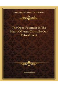 The Open Fountain in the Heart of Jesus Christ Be Our Refreshment