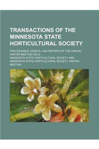 Transactions of the Minnesota State Horticultural Society; Proceedings, Essays, and Reports at the Annual Winter Meeting Held