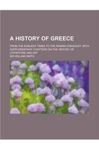 A History of Greece; From the Earliest Times to the Roman Conquest. with Supplementary Chapters on the History of Literature and Art