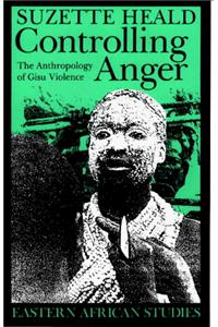 Controlling Anger Controlling Anger: The Anthropology of Gisu Violence the Anthropology of Gisu Violence