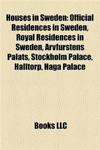 Houses in Sweden: Official Residences in Sweden, Royal Residences in Sweden, Arvfurstens Palats, Stockholm Palace, Halltorp, Haga Palace