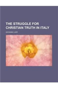 The Struggle for Christian Truth in Italy