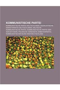 Kommunistische Partei: Kommunistische Partei Deutschlands, Sozialistische Einheitspartei Deutschlands, Deutsche Kommunistische Partei