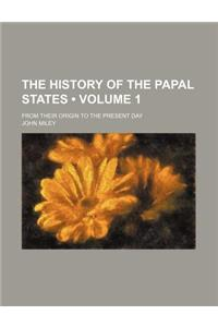 The History of the Papal States (Volume 1); From Their Origin to the Present Day