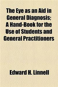 The Eye as an Aid in General Diagnosis; A Hand-Book for the Use of Students and General Practitioners