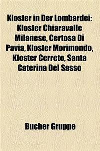 Kloster in Der Lombardei: Kloster Chiaravalle Milanese, Certosa Di Pavia, Kloster Morimondo, Kloster Cerreto, Santa Caterina del Sasso