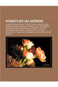 Kunstler (Algerien): Algerischer Musiker, Frantz Fanon, Assia Djebar, Yasmina Khadra, Boualem Sansal, Adel Abdessemed, Mohammed Dib