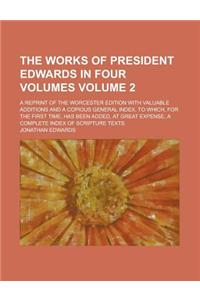 The Works of President Edwards in Four Volumes (Volume 2); A Reprint of the Worcester Edition with Valuable Additions and a Copious General
