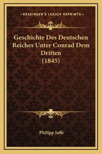 Geschichte Des Deutschen Reiches Unter Conrad Dem Dritten (1845)