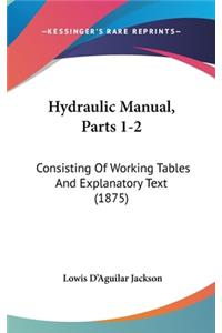 Hydraulic Manual, Parts 1-2: Consisting of Working Tables and Explanatory Text (1875)