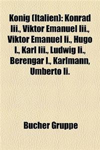 Knig (Italien): Konrad III., Viktor Emanuel III., Viktor Emanuel II., Hugo I., Karl III., Ludwig II., Berengar I., Karlmann, Umberto I